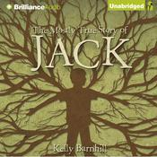 The Mostly True Story of Jack by  Kelly Barnhill audiobook