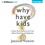 Why Have Kids? by  Jessica Valenti audiobook