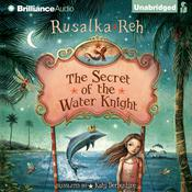 The Secret of the Water Knight by  Rusalka Reh audiobook