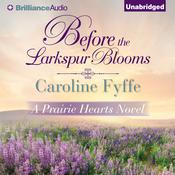 Before the Larkspur Blooms by  Caroline Fyffe audiobook