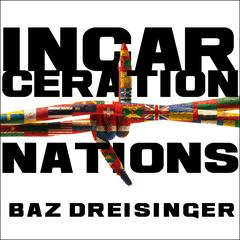 Incarceration Nations by Baz Dreisinger audiobook