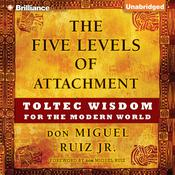 The Five Levels of Attachment by  Don Miguel Ruiz Jr. audiobook