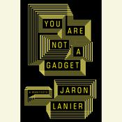 You Are Not a Gadget by  Jaron Lanier audiobook