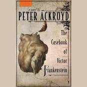 The Casebook of Victor Frankenstein by  Peter Ackroyd audiobook