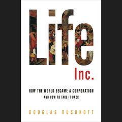 Life Inc. by Douglas Rushkoff audiobook