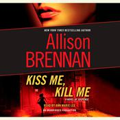 Kiss Me, Kill Me by  Allison Brennan audiobook