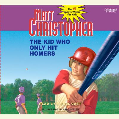 The Kid Who Only Hit Homers by Matt Christopher audiobook