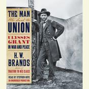 The Man Who Saved the Union by  H. W. Brands audiobook