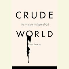 Crude World by Peter Maass audiobook