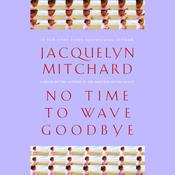 No Time to Wave Goodbye by  Jacquelyn Mitchard audiobook