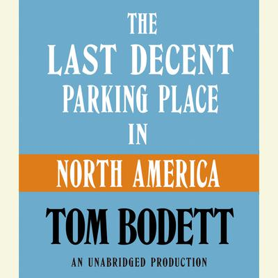 The Last Decent Parking Place in North America by Tom Bodett audiobook