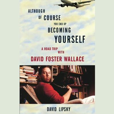 Although Of Course You End Up Becoming Yourself by David Lipsky audiobook