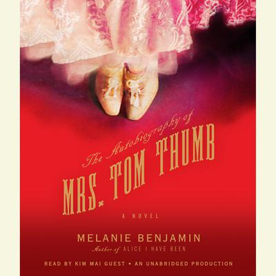 The Autobiography of Mrs. Tom Thumb by Melanie Benjamin audiobook