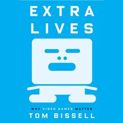 Extra Lives by Tom Bissell audiobook
