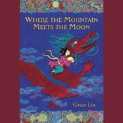Where the Mountain Meets the Moon by  Grace Lin audiobook