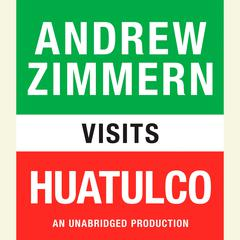 Andrew Zimmern visits Huatulco by Andrew Zimmern audiobook