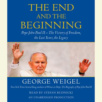 The End and the Beginning by George Weigel audiobook