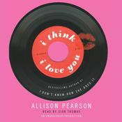 I Think I Love You by  Allison Pearson audiobook