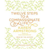 Twelve Steps to a Compassionate Life by  Karen Armstrong audiobook