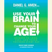 Use Your Brain to Change Your Age by  Daniel G. Amen M.D. audiobook