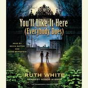 You'll Like It Here (Everybody Does) by  Ruth White audiobook