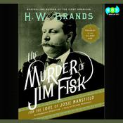 The Murder of Jim Fisk for the Love of Josie Mansfield by  H. W. Brands audiobook