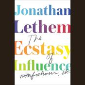 The Ecstasy of Influence by  Jonathan Lethem audiobook