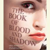 The Book of Blood and Shadow by  Robin Wasserman audiobook
