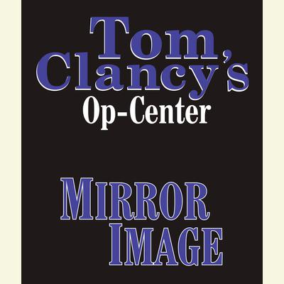 Tom Clancy's Op-Center #2: Mirror Image by Tom Clancy audiobook