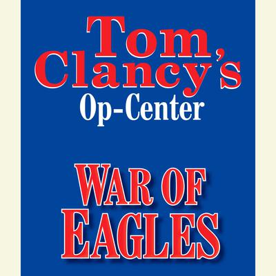 Tom Clancy's Op-Center #12: War of Eagles by Jeff Rovin audiobook