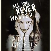 All You Never Wanted by  Adele Griffin audiobook