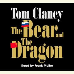 The Bear and the Dragon by Tom Clancy audiobook