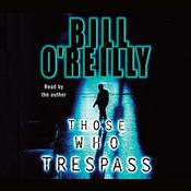 Those Who Trespass by  Bill O'Reilly audiobook