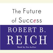 The Future of Success by  Robert B. Reich audiobook