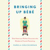 Bringing Up Bébé by  Pamela Druckerman audiobook