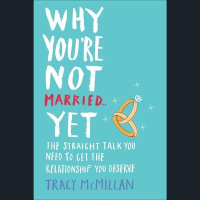 Why You're Not Married . . . Yet by Tracy McMillan audiobook