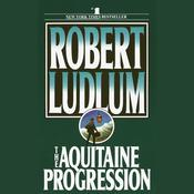 The Aquitaine Progression by  Robert Ludlum audiobook