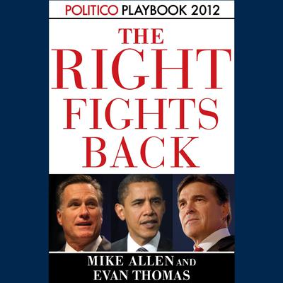 The Right Fights Back: Playbook 2012 (POLITICO Inside Election 2012) by Mike Allen audiobook