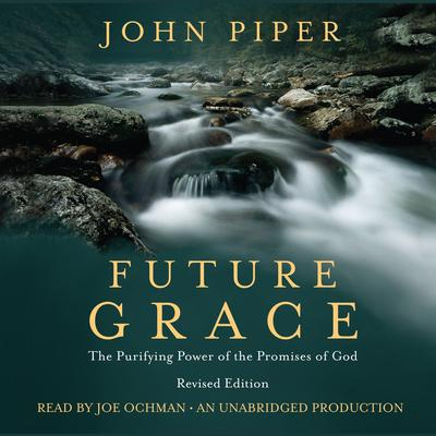 Future Grace, Revised Edition by John Piper audiobook