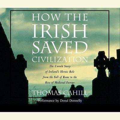How the Irish Saved Civilization by Thomas Cahill audiobook