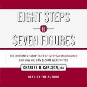 Eight Steps to Seven Figures by  Charles Carlson audiobook