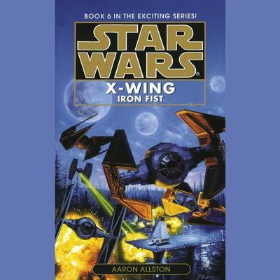 Star Wars: X-Wing: Iron Fist by Aaron Allston audiobook