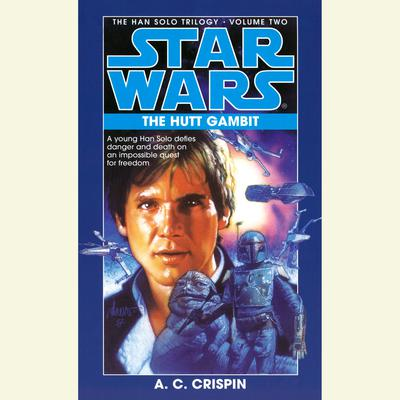 Star Wars: The Han Solo Trilogy: The Hutt Gambit by A. C. Crispin audiobook