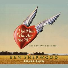 The Man Who Ate the 747 by Ben Sherwood audiobook