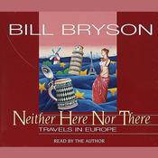 Neither Here Nor There by  Bill Bryson audiobook