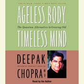 Ageless Body, Timeless Mind by  Deepak Chopra, M.D. audiobook