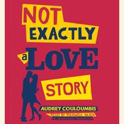 Not Exactly a Love Story by  Audrey Couloumbis audiobook