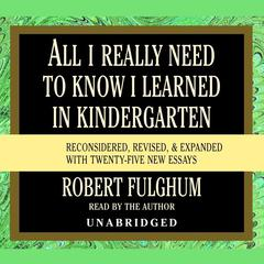 All I Really Need to Know I Learned in Kindergarten by Robert Fulghum audiobook