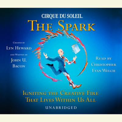 CIRQUE DU SOLEIL® The Spark by Lyn Heward audiobook