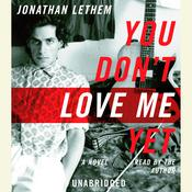 You Don't Love Me Yet by  Jonathan Lethem audiobook